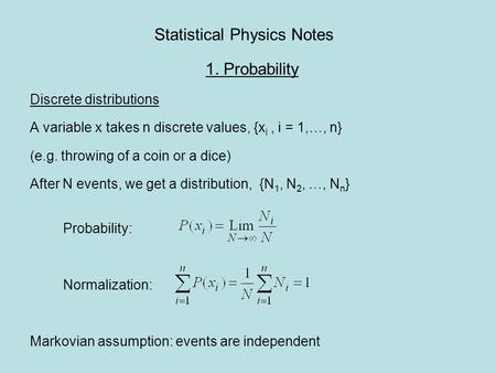 Statistical Physics Notes 1. Probability Discrete distributions A variable x takes n discrete values, {x i, i = 1,…, n} (e.g. throwing of a coin or a dice)
