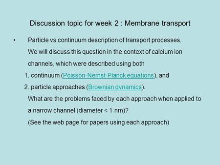 Discussion topic for week 2 : Membrane transport Particle vs continuum description of transport processes. We will discuss this question in the context.