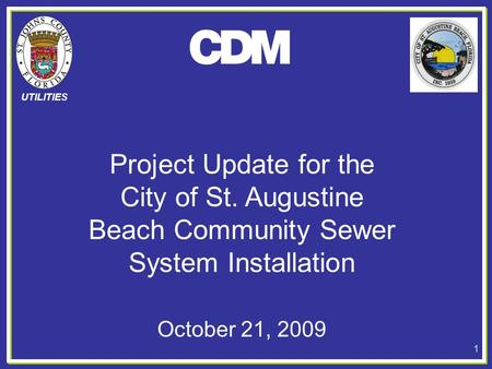 UTILITIES Project Update for the City of St. Augustine Beach Community Sewer System Installation 1 October 21, 2009.