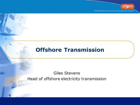 Offshore Transmission Giles Stevens Head of offshore electricity transmission.