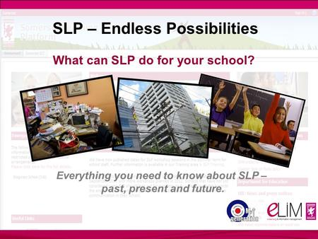 SLP – Endless Possibilities What can SLP do for your school? Everything you need to know about SLP – past, present and future.