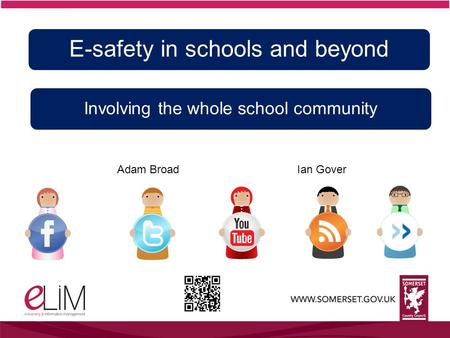 Adam BroadIan Gover E-safety in schools and beyond Involving the whole school community.