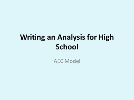 Writing an Analysis for High School AEC Model. Standards ELACC8RL1: Cite the textual evidence that most strongly supports an analysis of what the text.