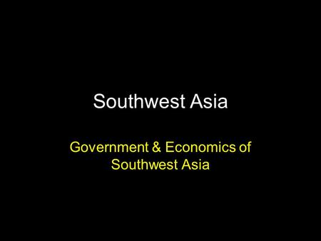 Southwest Asia Government & Economics of Southwest Asia.
