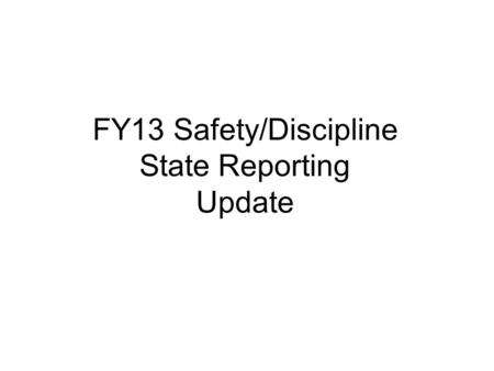 FY13 Safety/Discipline State Reporting Update. Safety/Discipline State Reporting Qualifiers Two Qualifiers Either/Or.