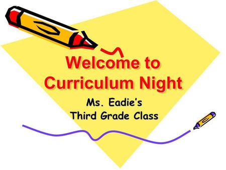 Welcome to Curriculum Night Ms. Eadie's Third Grade Class.
