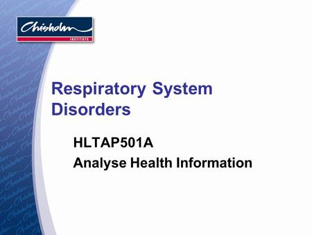 Respiratory System Disorders HLTAP501A Analyse Health Information.