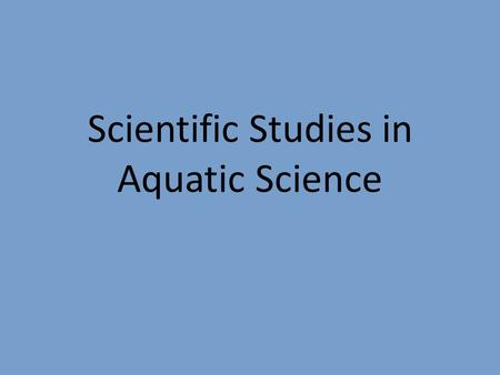 Scientific Studies in Aquatic Science. Early Aquatic Scientific Studies The United States Exploring Expedition (1839-1843) confirmed the presence of the.