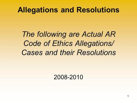 Allegations and Resolutions 1 The following are Actual AR Code of Ethics Allegations/ Cases and their Resolutions 2008-2010.