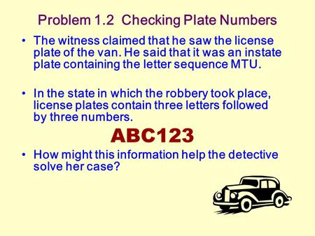 Problem 1.2 Checking Plate Numbers The witness claimed that he saw the license plate of the van. He said that it was an instate plate containing the letter.