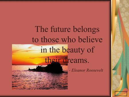 TL-2-1 The future belongs to those who believe in the beauty of their dreams. - Eleanor Roosevelt.
