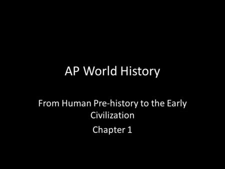 AP World History From Human Pre-history to the Early Civilization Chapter 1.