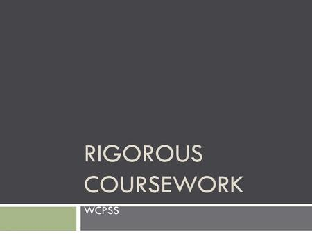RIGOROUS COURSEWORK WCPSS. The District Team Abby Stotsenberg, Sr. Administrator for HS Social Studies TBD, Sr. Administrator for HS ELA Melissa Hurst,