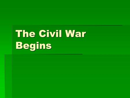 The Civil War Begins. Guiding Questions for Unit  1) What makes a civil war different from a foreign war?  2) How has the nation's identity been forged.