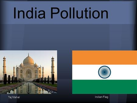 India Pollution Taj Mahal Indian Flag. One of the most popular sports in India is cricket India is the world champions in cricket Soccer is also popular.