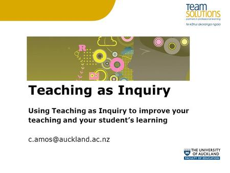 Teaching as Inquiry Using Teaching as Inquiry to improve your teaching and your student's learning