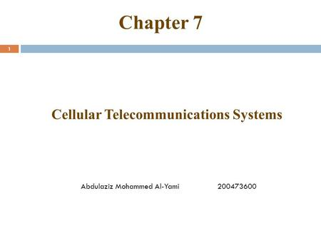 Chapter 7 1 Cellular Telecommunications Systems Abdulaziz Mohammed Al-Yami 200473600.
