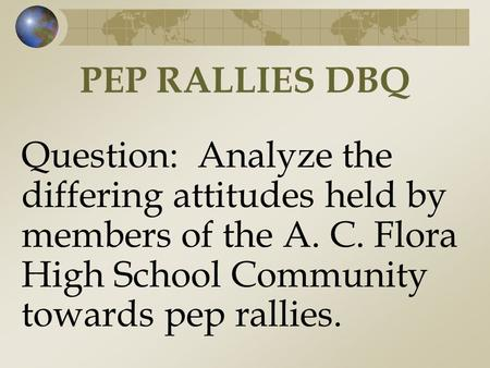 PEP RALLIES DBQ Question: Analyze the differing attitudes held by members of the A. C. Flora High School Community towards pep rallies.