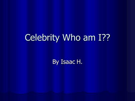 Celebrity Who am I?? By Isaac H.. Clue #1 I was born in Bay City, Michigan I was born in Bay City, Michigan.