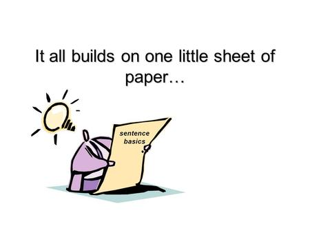 It all builds on one little sheet of paper… sentence basics.