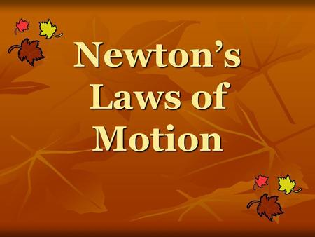 Newton's Laws of Motion 1 st Law of Motion (Law of Inertia) An object at rest will stay at rest, and an object in motion will stay in motion unless acted.