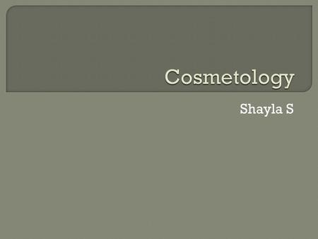 Shayla S.  General cosmetology courses in the United States focus primarily on hairstyling, but also train their students as general beauticians versed.