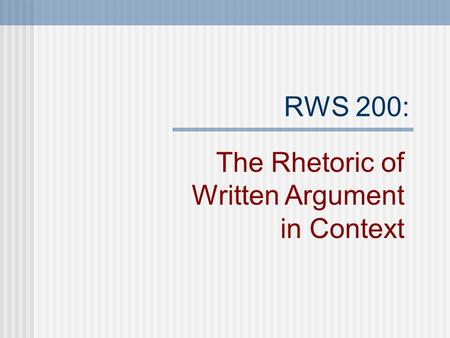 RWS 200: The Rhetoric of Written Argument in Context.