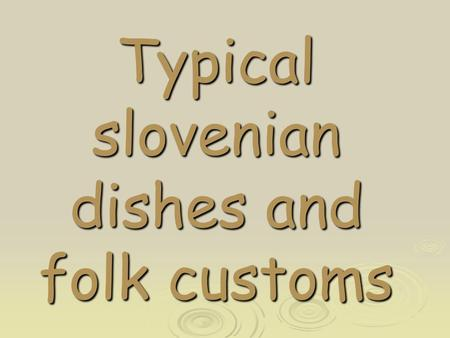 Typical slovenian dishes and folk customs. Holidays (prazniki)  Christmas holidays  Easter holidays  National holidays  Prešeren's day  All Souls'