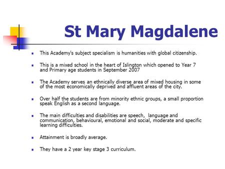 St Mary Magdalene This Academy's subject specialism is humanities with global citizenship. This is a mixed school in the heart of Islington which opened.
