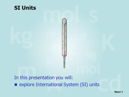 SI Units In this presentation you will: