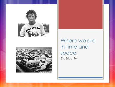 Where we are in time and space BY: Erica 5A. What we did in this unit!!  Picked a famous person and researched about him/her.  Read Holes, Saducko and.