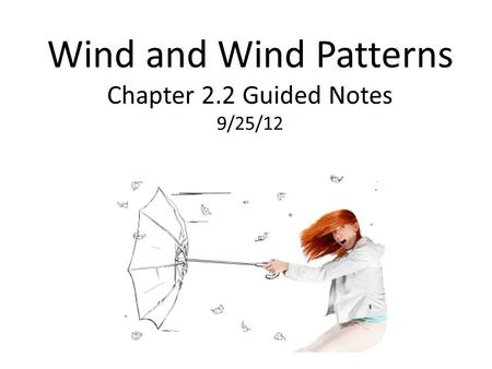 Wind and Wind Patterns Chapter 2.2 Guided Notes 9/25/12.