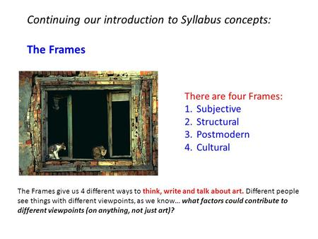 Continuing our introduction to Syllabus concepts: The Frames The Frames give us 4 different ways to think, write and talk about art. Different people see.