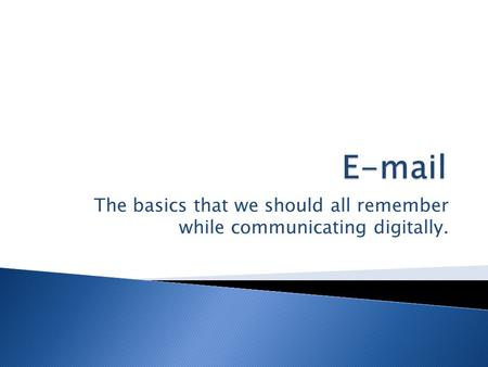 The basics that we should all remember while communicating digitally.