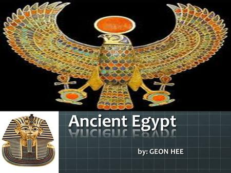 By: GEON HEE. Introduction Ancient Egypt is near the Nile River. The Nile River helped Egypt to develop. Ancient Egypt had many legacies. The structure.