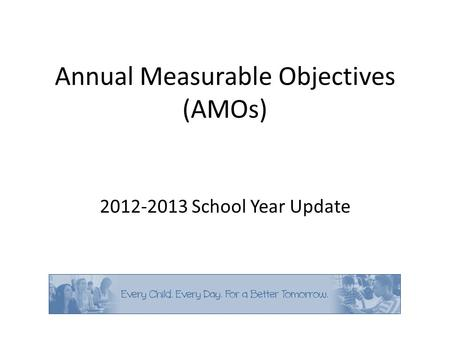 Annual Measurable Objectives (AMOs) 2012-2013 School Year Update.