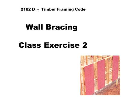2182 D - Timber Framing Code Wall Bracing Class Exercise 2.