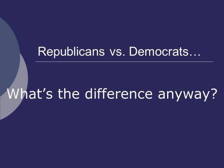 Republicans vs. Democrats… What's the difference anyway?