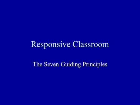 Responsive Classroom The Seven Guiding Principles.