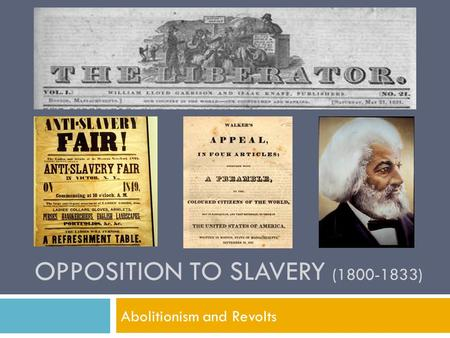 OPPOSITION TO SLAVERY (1800-1833) Abolitionism and Revolts.