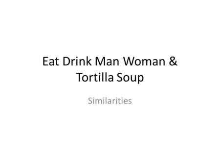 Eat Drink Man Woman & Tortilla Soup Similarities.