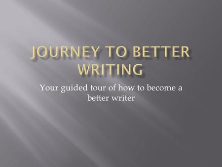 Your guided tour of how to become a better writer.
