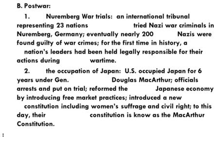 B.Postwar: 1.Nuremberg War trials: an international tribunal representing 23 nations tried Nazi war criminals in Nuremberg, Germany; eventually nearly.