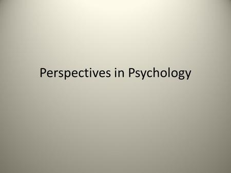 Perspectives in Psychology. Psychology Psychology: The scientific study of behavior and mental processes. – Behavior: are actions that can be directly.