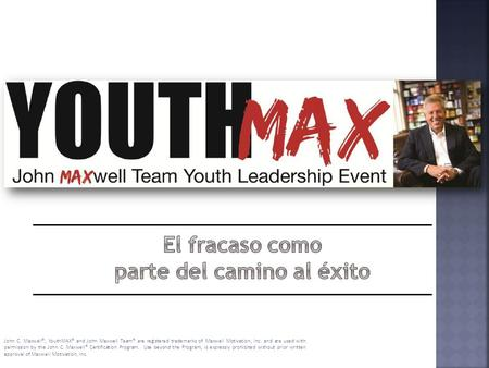 John C. Maxwell®, YouthMAX® and John Maxwell Team® are registered trademarks of Maxwell Motivation, Inc. and are used with permission by the John C. Maxwell®