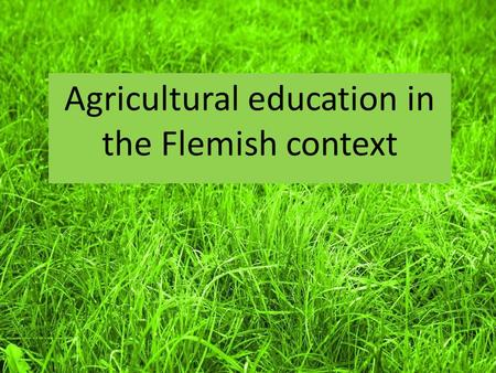Location of the school Agricultural education in the Flemish context.