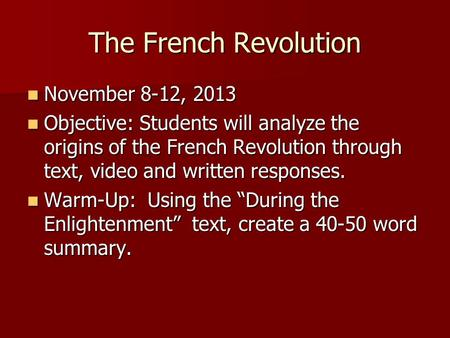 November 8-12, 2013 November 8-12, 2013 Objective: Students will analyze the origins of the French Revolution through text, video and written responses.