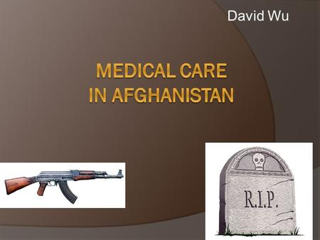 "David Wu Problems in Afghanistan  Unstable governmental conditions  Constant warfare  Weak economic conditions (Afghanistan…"")"