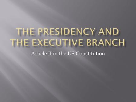 The Presidency and the Executive Branch