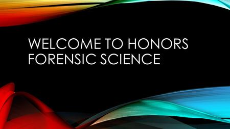 WELCOME TO HONORS FORENSIC SCIENCE. CLASS INFO Lab safety and Safety Contract Parent Permission form Syllabus and Notebook Set Up Class Organization.